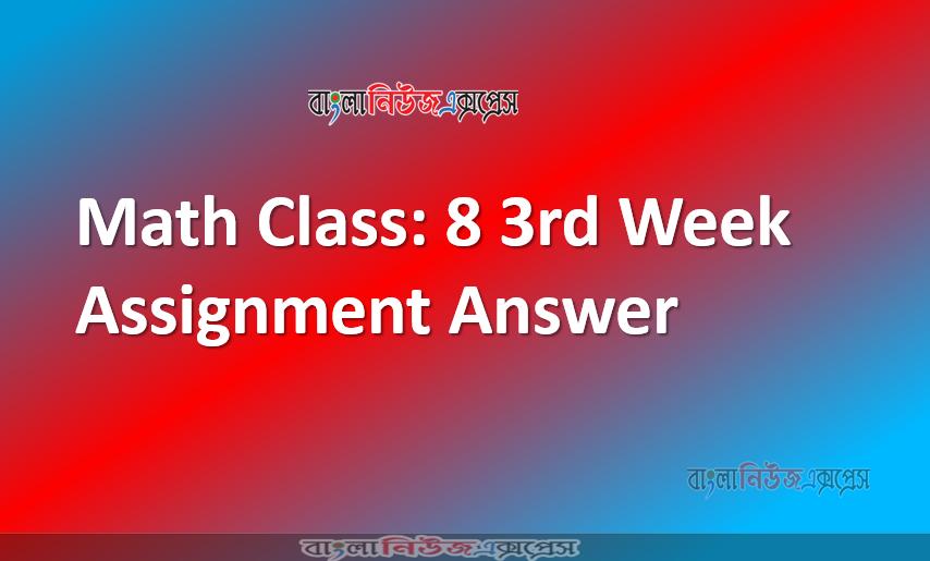 Math Class: 8 3rd Week Assignment Answer