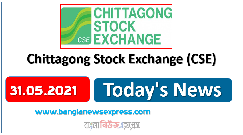 CSE News 31/05/21 Chittagong Stock Exchange