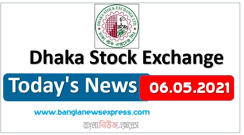 06.05.2021 Today's News Dhaka Stock Exchange (DSE)