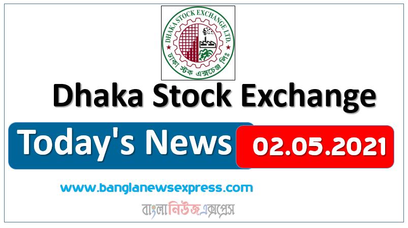 02.05.2021 Today's News Dhaka Stock Exchange (DSE)