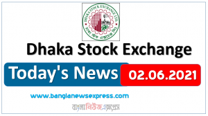 02.06.2021 Today's News Dhaka Stock Exchange (DSE)