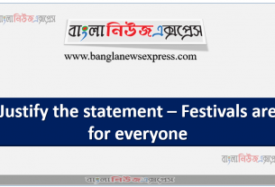 Justify the statement – Festivals are for everyone