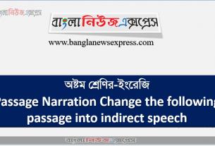 অষ্টম শ্রেণির-ইংরেজি Passage Narration Change the following passage into indirect speech.