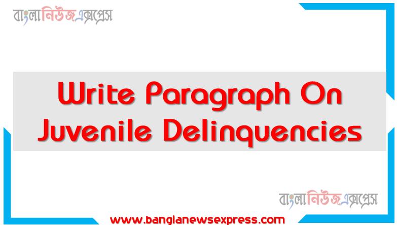 write paragraph on Juvenile Delinquencies