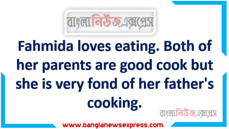 Fahmida loves eating. Both of her parents are good cook but she is very fond of her father's cooking. Mr. Rahman tries different new items. It was a weekend and raining heavily outside.
